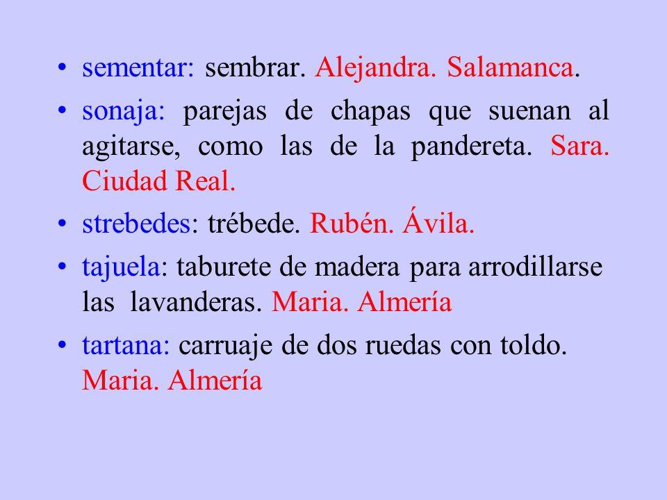 sementar: sembrar. Alejandra. Salamanca.