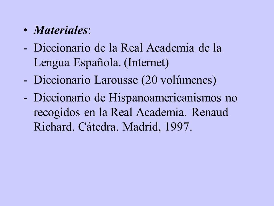 Materiales:- Diccionario de la Real Academia de la Lengua Española. (Internet) - Diccionario Larousse (20 volúmenes)