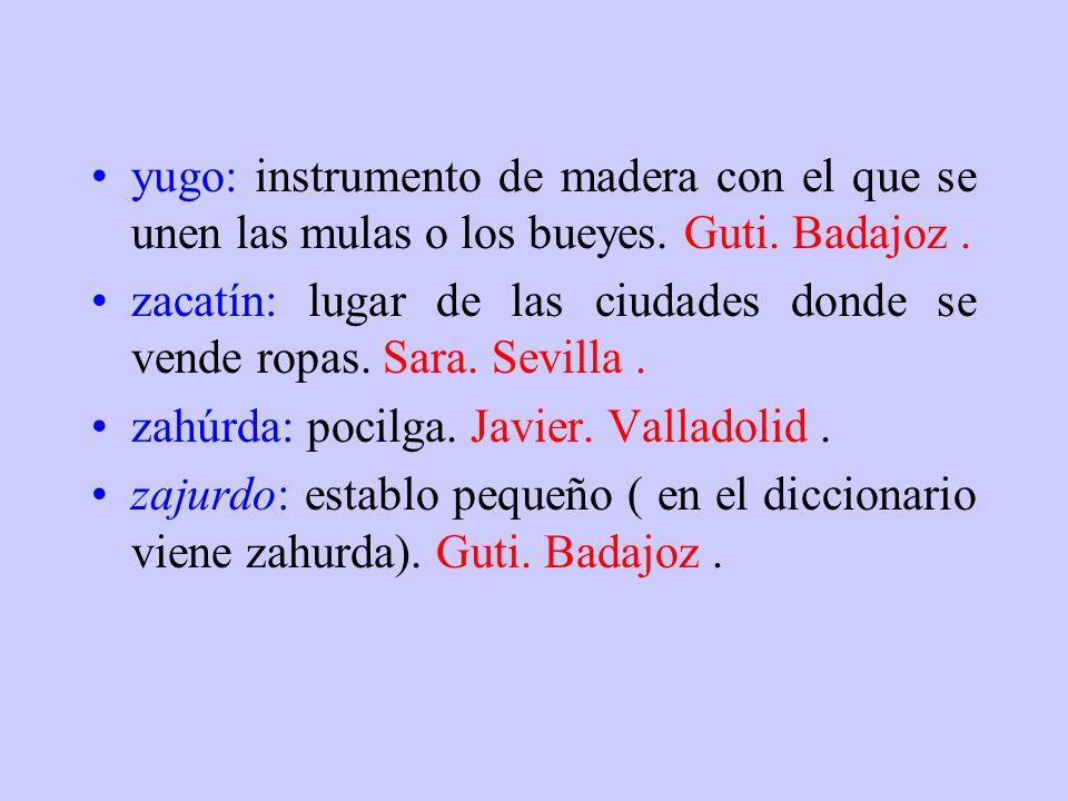 yugo: instrumento de madera con el que se unen las mulas o los bueyes