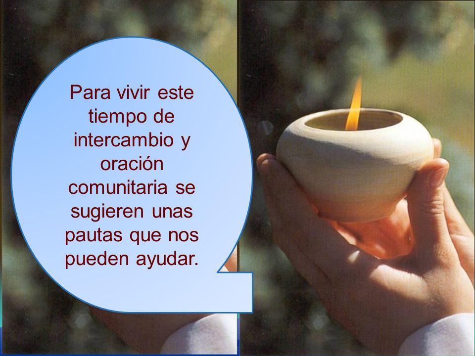 Para vivir este tiempo de intercambio y oración comunitaria se sugieren unas pautas que nos pueden ayudar.