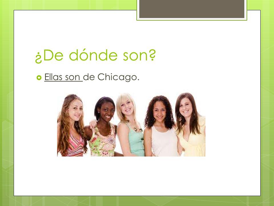 ¿De dónde son Ellas son de Chicago.