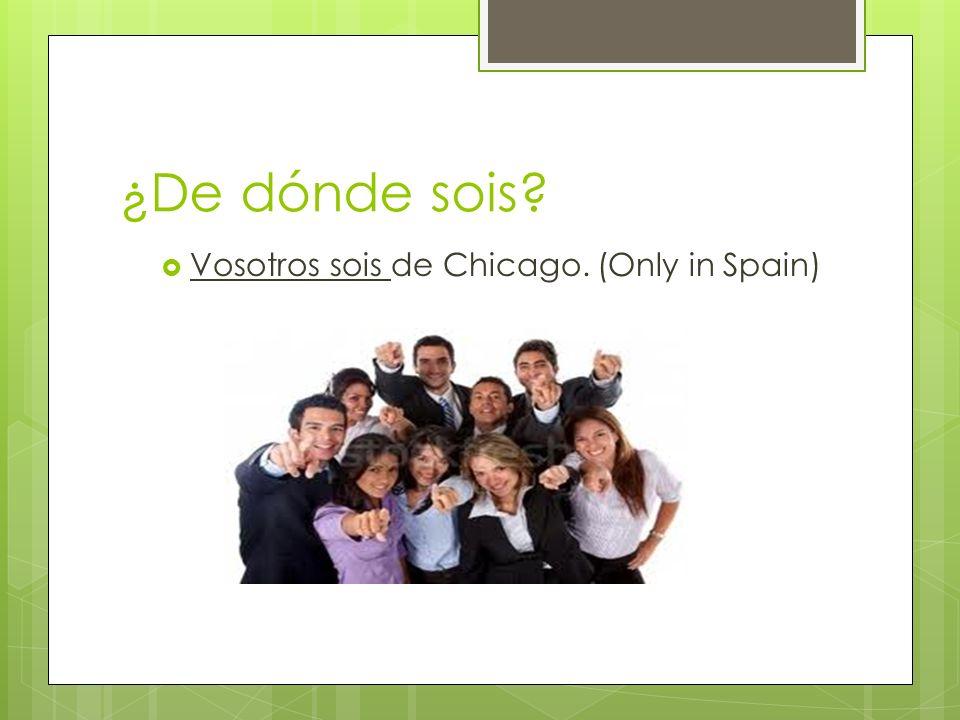 ¿De dónde sois Vosotros sois de Chicago. (Only in Spain)