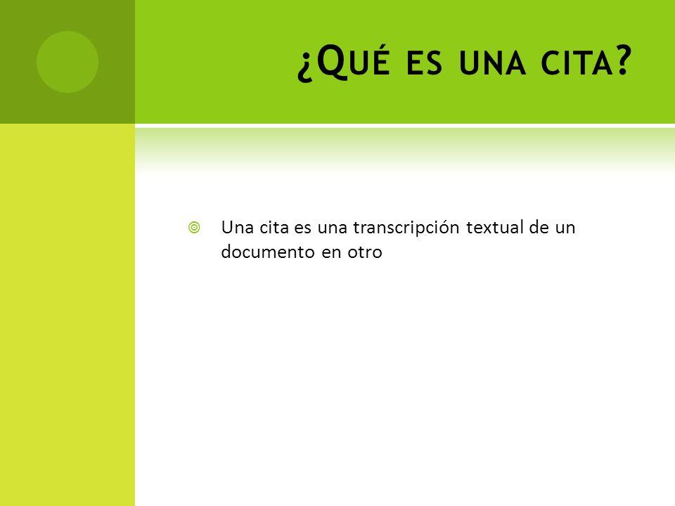 ¿Qué es una cita Una cita es una transcripción textual de un documento en otro