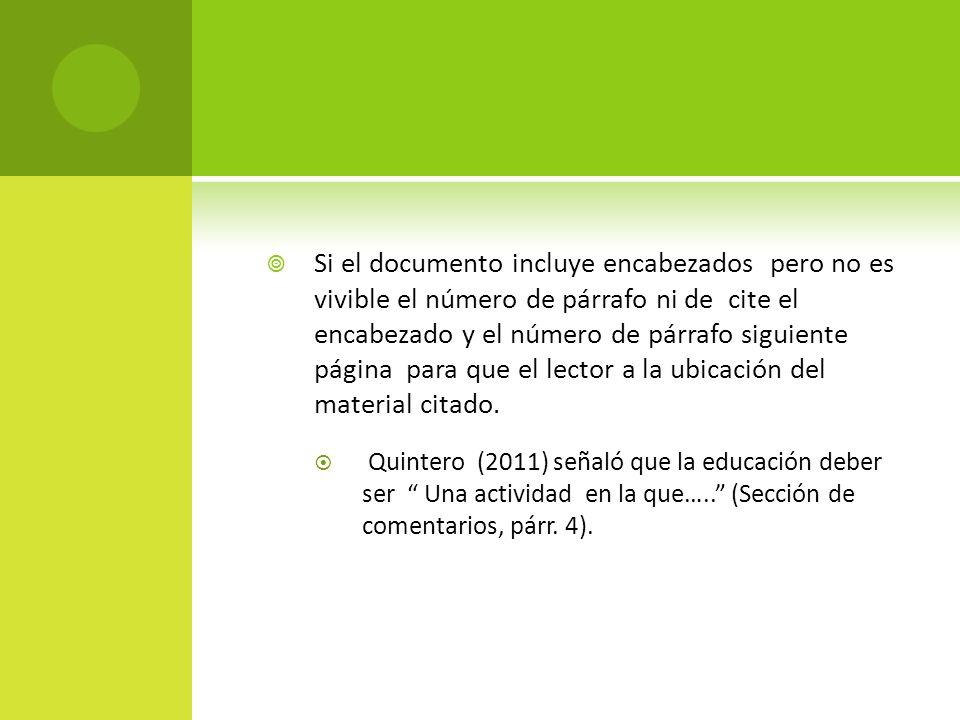 Si el documento incluye encabezados pero no es vivible el número de párrafo ni de cite el encabezado y el número de párrafo siguiente página para que el lector a la ubicación del material citado.