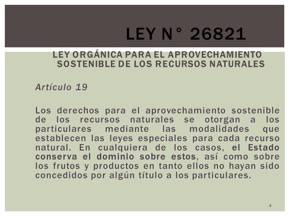Ley N° 26821LEY ORGÁNICA PARA EL APROVECHAMIENTO SOSTENIBLE DE LOS RECURSOS NATURALES. Artículo 19.