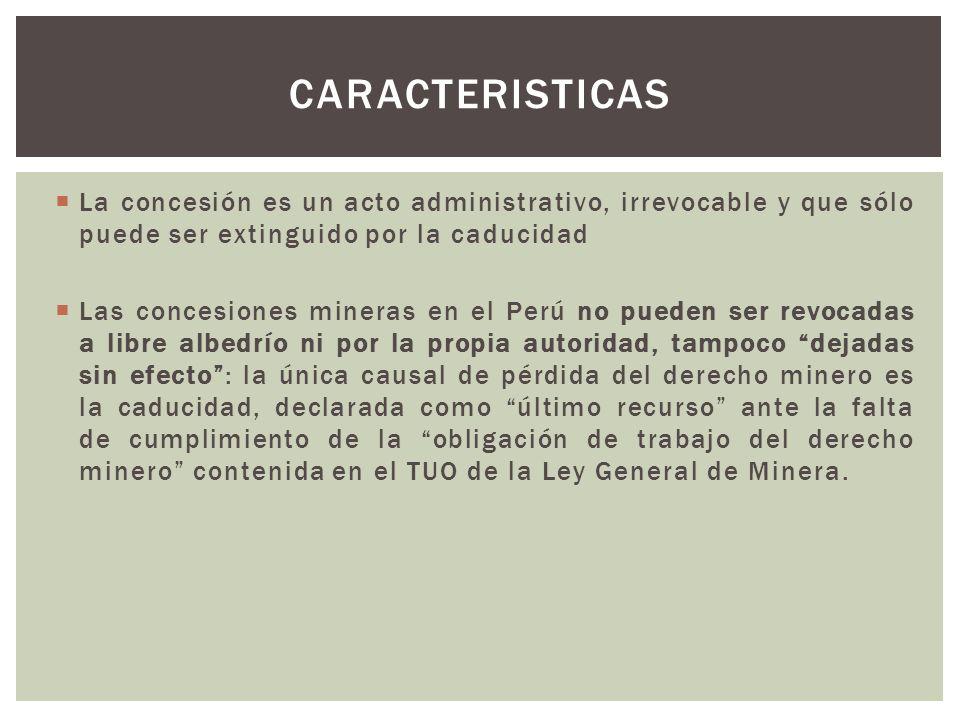 CARACTERISTICAS La concesión es un acto administrativo, irrevocable y que sólo puede ser extinguido por la caducidad.