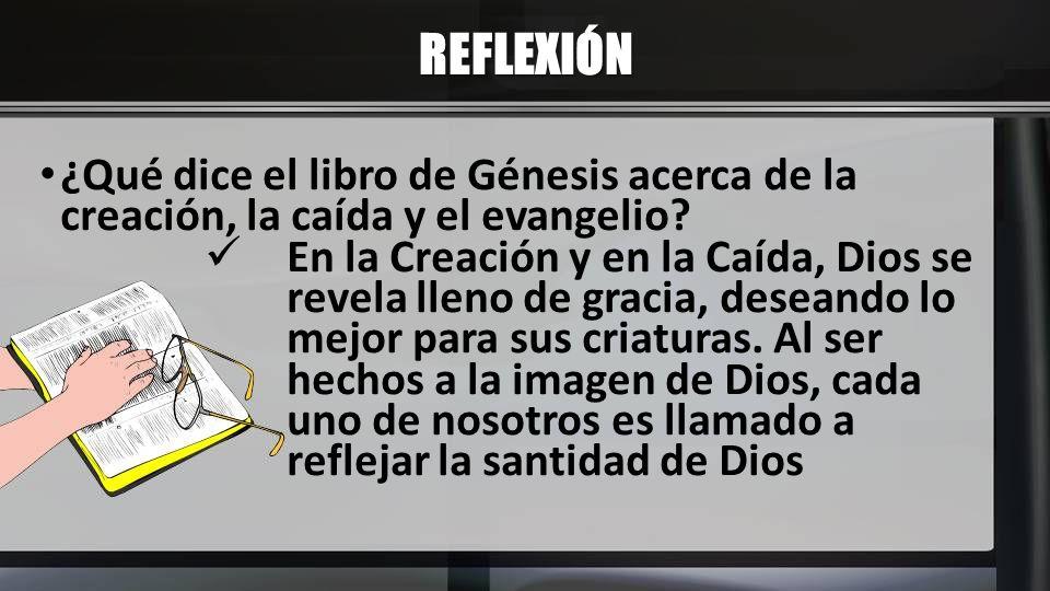 REFLEXIÓN ¿Qué dice el libro de Génesis acerca de la creación, la caída y el evangelio