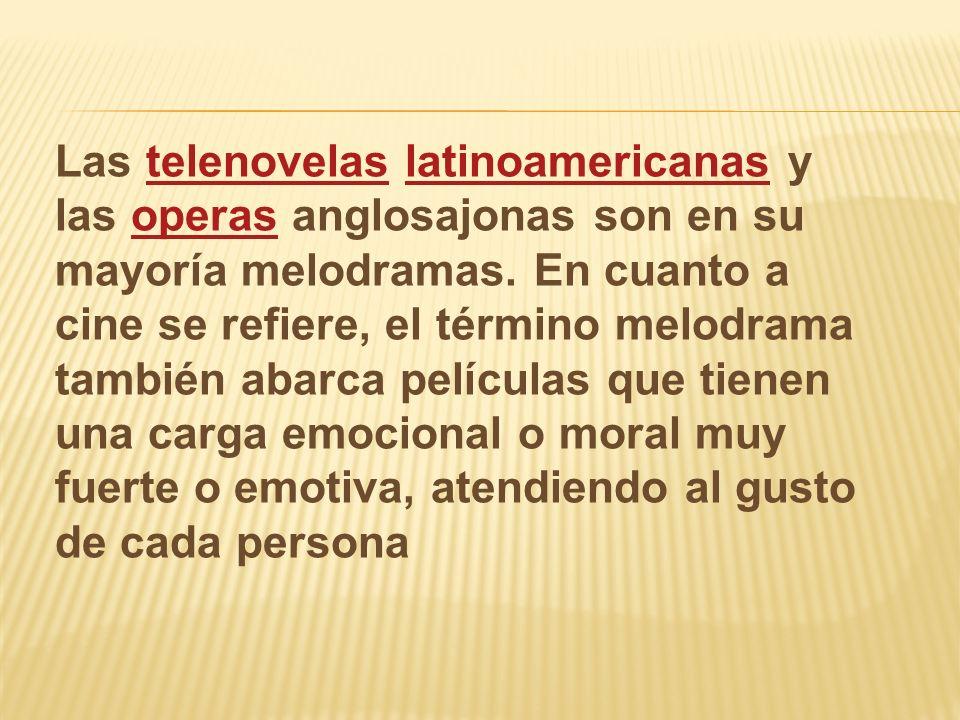 Las telenovelas latinoamericanas y las operas anglosajonas son en su mayoría melodramas.