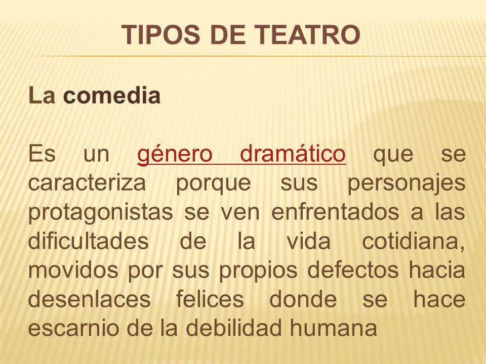 TIPOS DE TEATRO La comedia