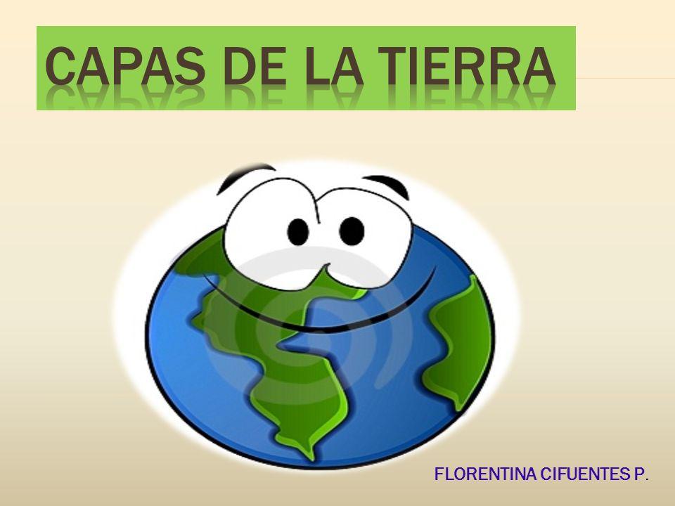 CAPAS DE LA TIERRA FLORENTINA CIFUENTES P.