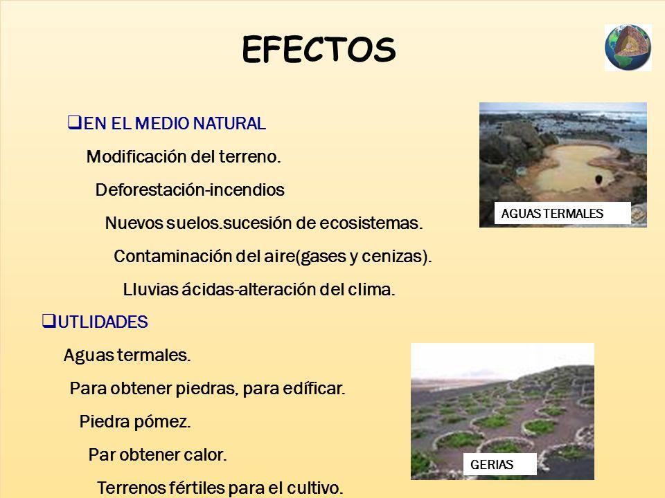 EFECTOS EN EL MEDIO NATURAL Modificación del terreno.