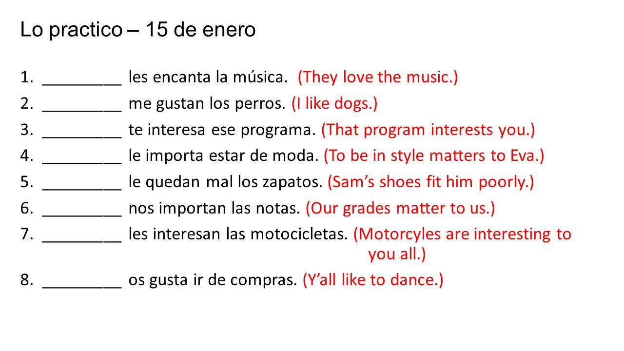 Lo practico – 15 de enero 1. _________ les encanta la música. (They love the music.) 2. _________ me gustan los perros. (I like dogs.)