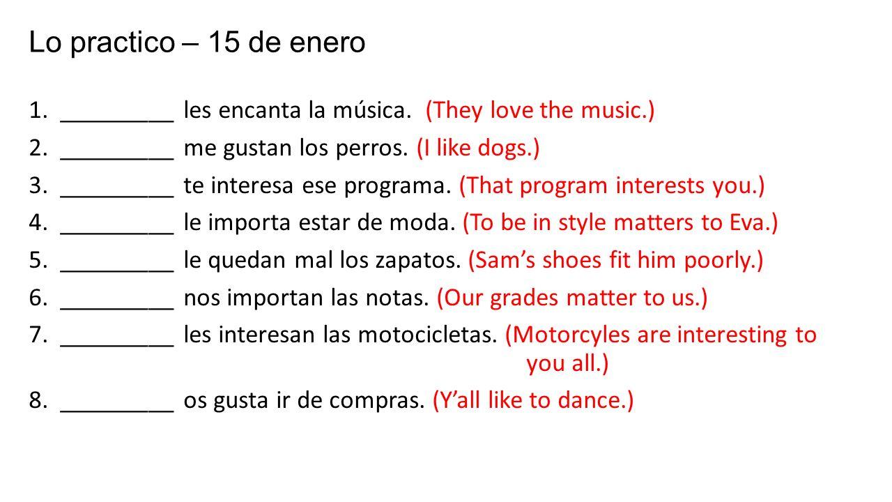 Lo practico – 15 de enero1. _________ les encanta la música. (They love the music.) 2. _________ me gustan los perros. (I like dogs.)
