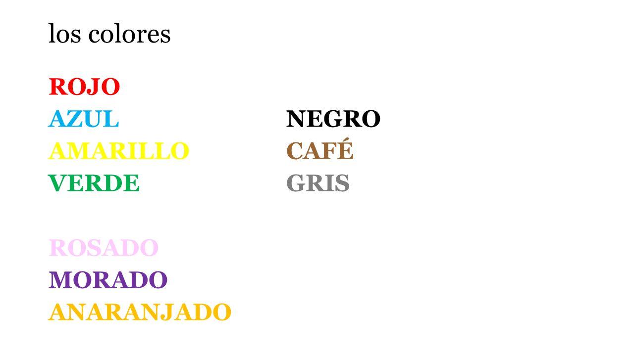 los colores ROJO BLANCO AZUL NEGRO AMARILLO CAFÉ VERDE GRIS ROSADO MORADO ANARANJADO