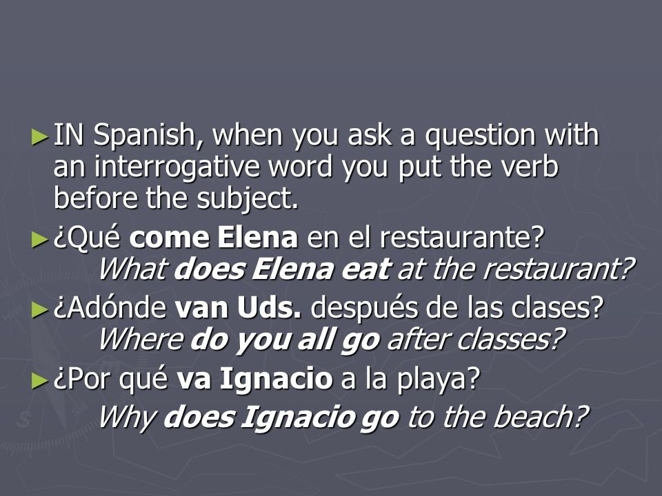 IN Spanish, when you ask a question with an interrogative word you put the verb before the subject.