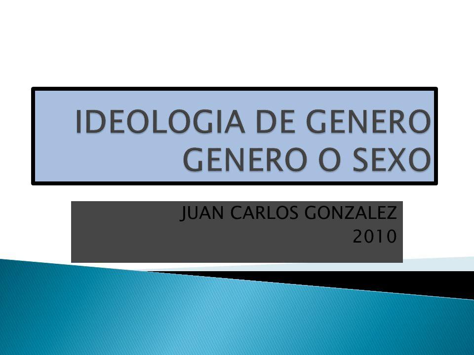 IDEOLOGIA DE GENERO GENERO O SEXO