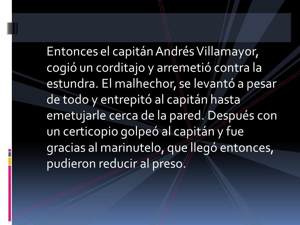 Entonces el capitán Andrés Villamayor, cogió un corditajo y arremetió contra la estundra.