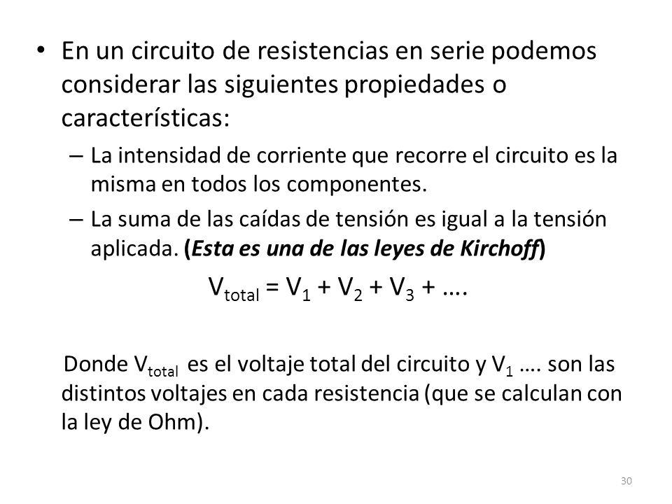 En un circuito de resistencias en serie podemos considerar las siguientes propiedades o características: