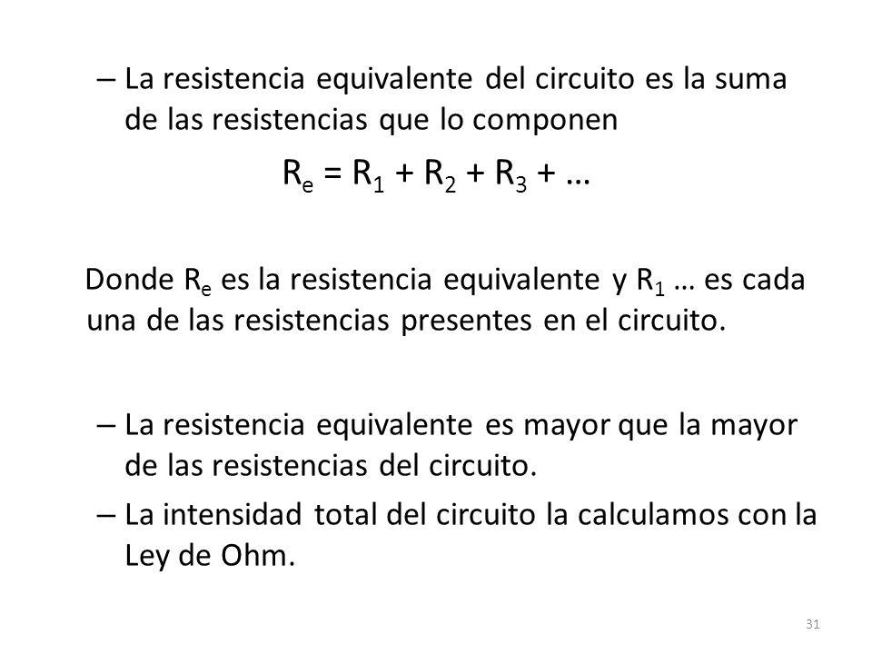 La resistencia equivalente del circuito es la suma de las resistencias que lo componen
