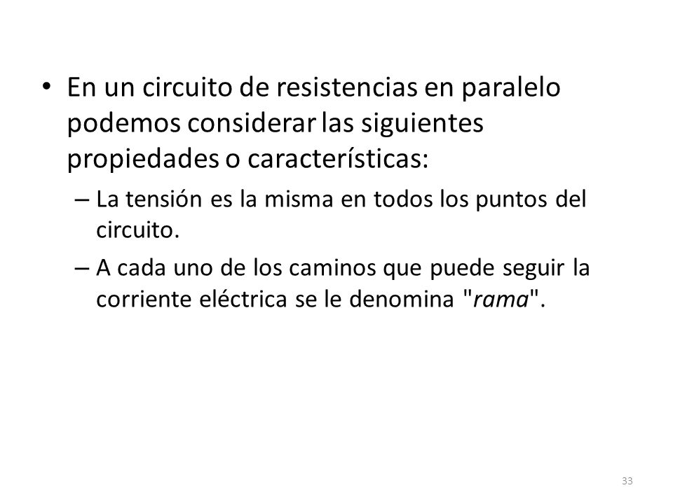 En un circuito de resistencias en paralelo podemos considerar las siguientes propiedades o características: