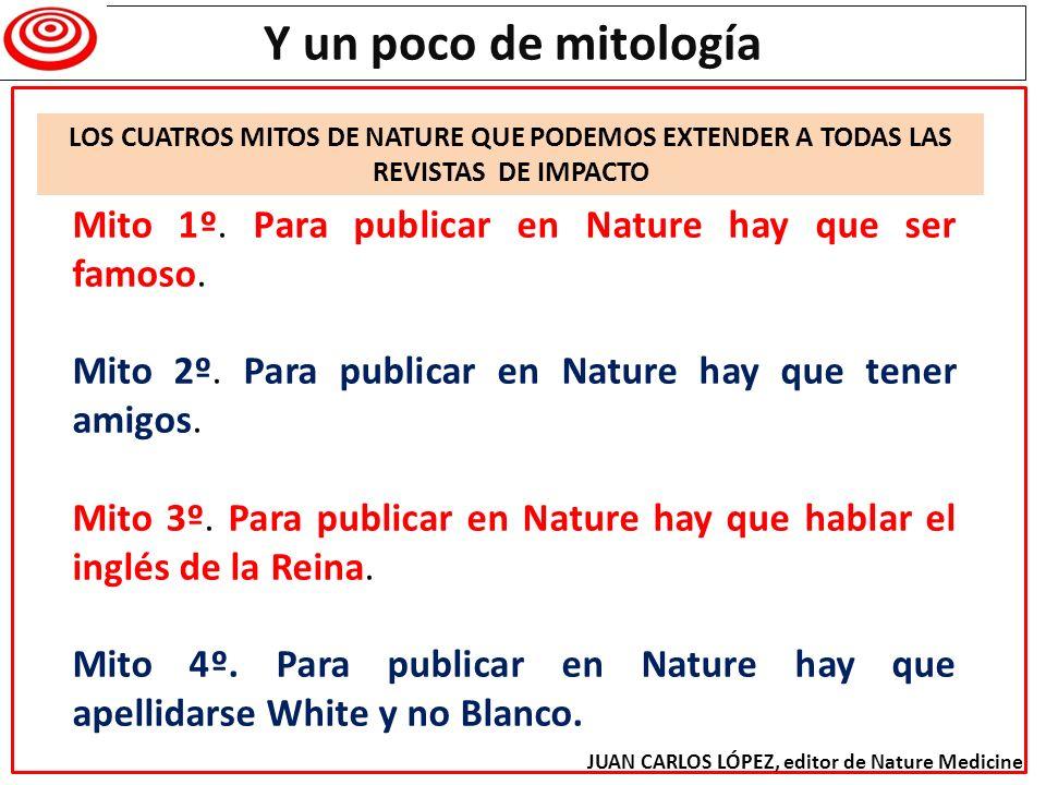 Y un poco de mitología LOS CUATROS MITOS DE NATURE QUE PODEMOS EXTENDER A TODAS LAS REVISTAS DE IMPACTO.