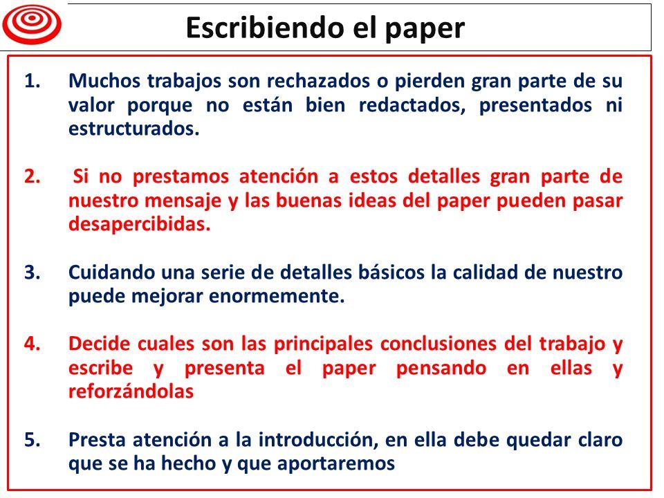 Escribiendo el paper Muchos trabajos son rechazados o pierden gran parte de su valor porque no están bien redactados, presentados ni estructurados.
