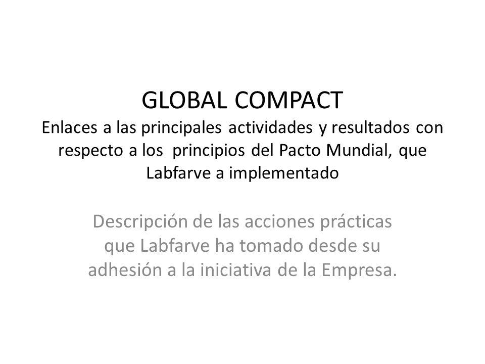 GLOBAL COMPACT Enlaces a las principales actividades y resultados con respecto a los principios del Pacto Mundial, que Labfarve a implementado