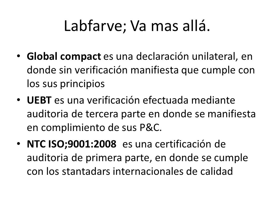 Labfarve; Va mas allá. Global compact es una declaración unilateral, en donde sin verificación manifiesta que cumple con los sus principios.