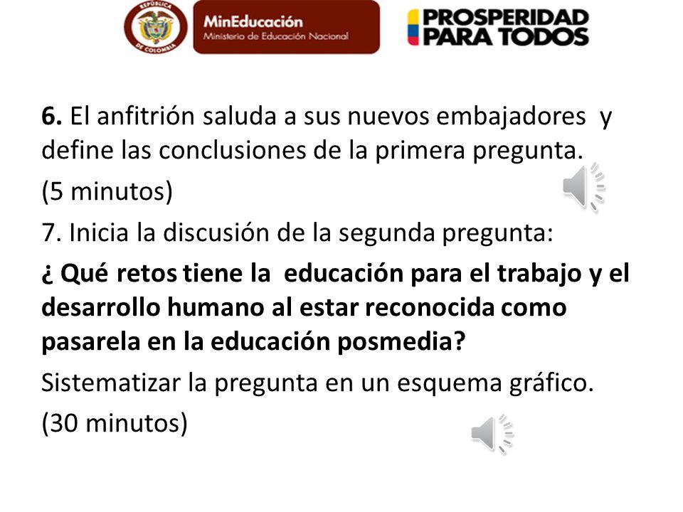 6. El anfitrión saluda a sus nuevos embajadores y define las conclusiones de la primera pregunta.
