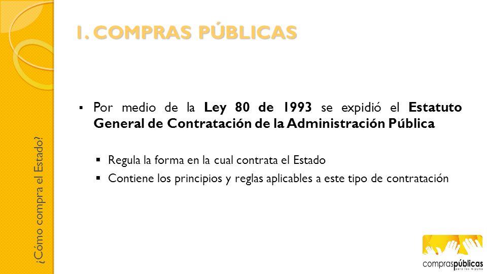 1. COMPRAS PÚBLICAS Por medio de la Ley 80 de 1993 se expidió el Estatuto General de Contratación de la Administración Pública.
