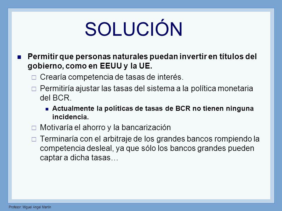SOLUCIÓN Permitir que personas naturales puedan invertir en títulos del gobierno, como en EEUU y la UE.