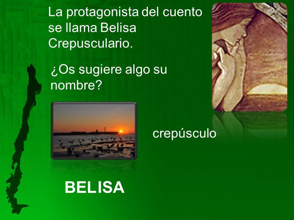 La protagonista del cuento se llama Belisa Crepusculario.