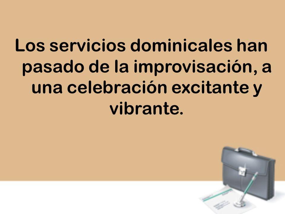 Los servicios dominicales han pasado de la improvisación, a una celebración excitante y vibrante.