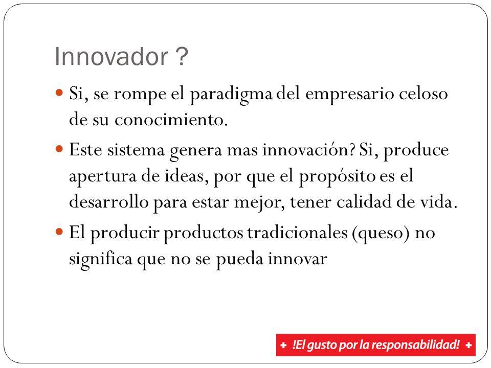 Innovador Si, se rompe el paradigma del empresario celoso de su conocimiento.