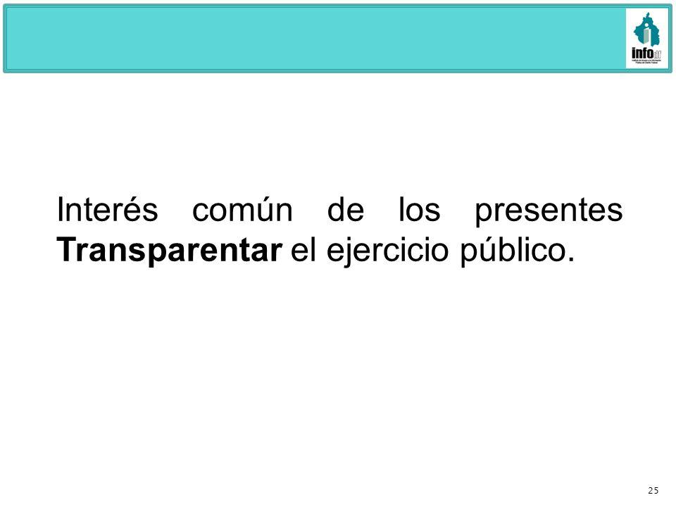 Interés común de los presentes Transparentar el ejercicio público.