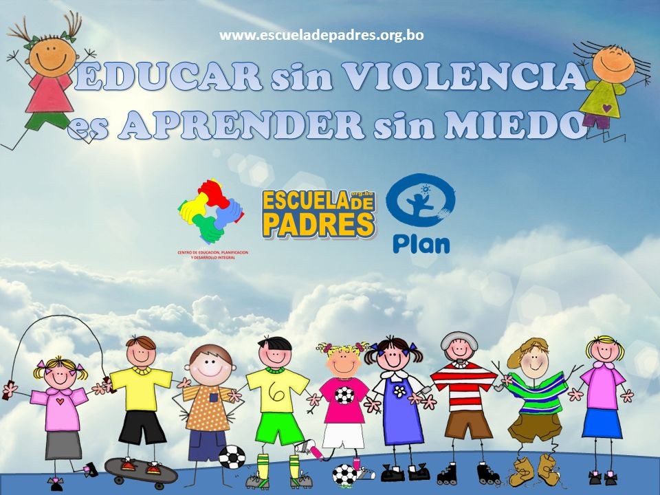 EDUCAR sin VIOLENCIA es APRENDER sin MIEDO ESCUELA org.bo DE PADRES