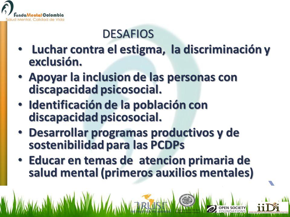 DESAFIOS Luchar contra el estigma, la discriminación y exclusión. Apoyar la inclusion de las personas con discapacidad psicosocial.