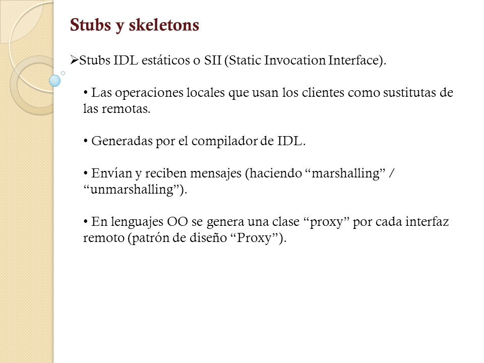 Stubs y skeletons Stubs IDL estáticos o SII (Static Invocation Interface).