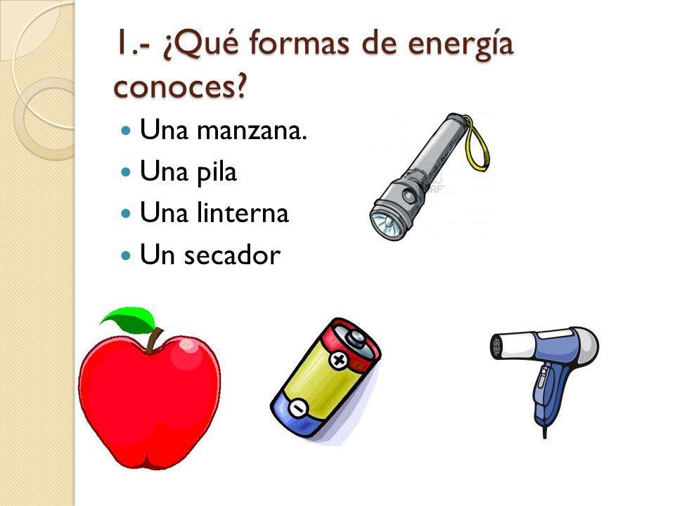 1.- ¿Qué formas de energía conoces