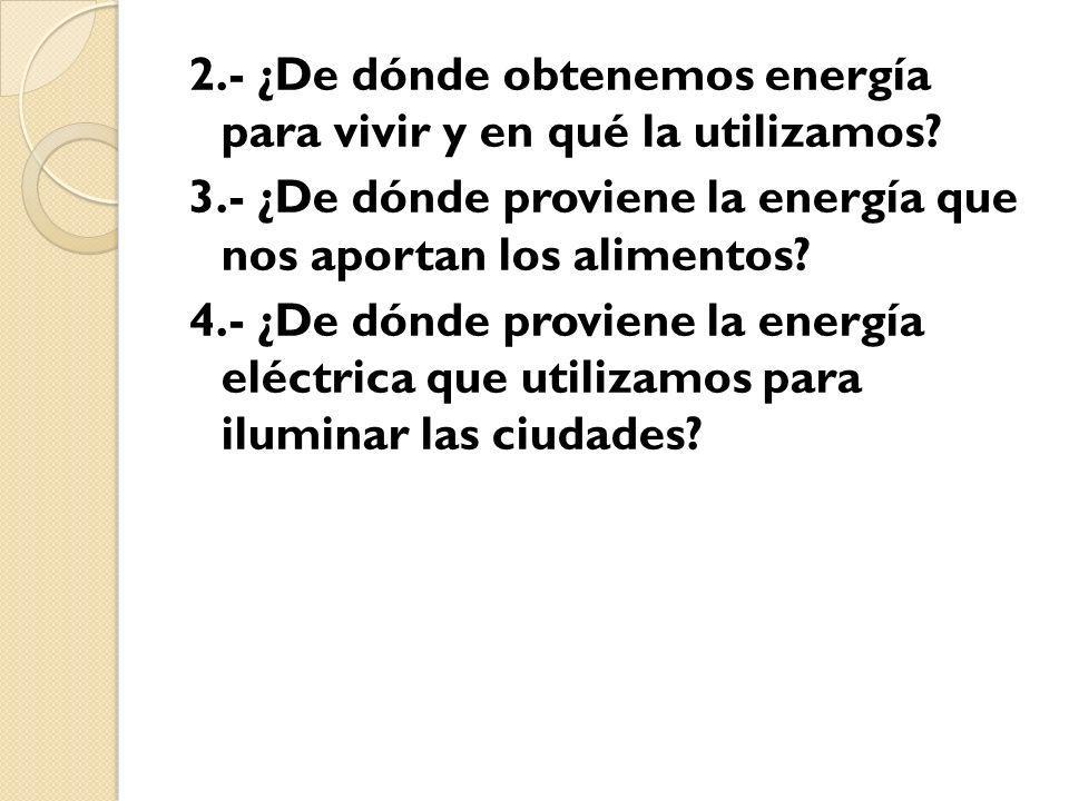 2.- ¿De dónde obtenemos energía para vivir y en qué la utilizamos