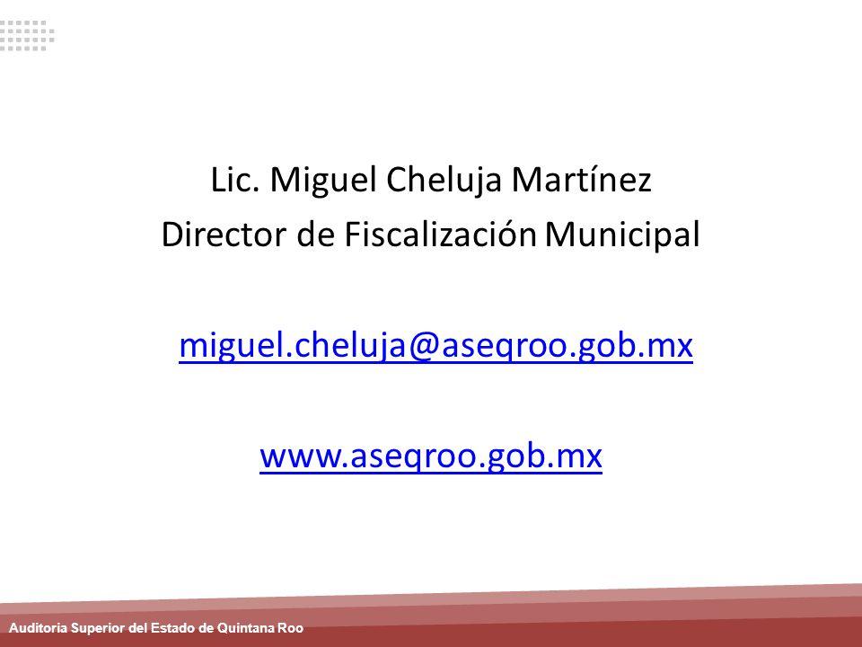 Lic. Miguel Cheluja Martínez Director de Fiscalización Municipal