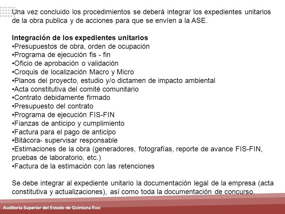 Una vez concluido los procedimientos se deberá integrar los expedientes unitarios de la obra publica y de acciones para que se envíen a la ASE.
