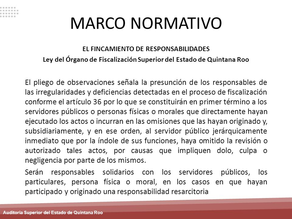 MARCO NORMATIVOEL FINCAMIENTO DE RESPONSABILIDADES. Ley del Órgano de Fiscalización Superior del Estado de Quintana Roo.