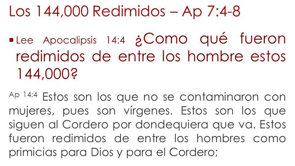 Los 144,000 Redimidos – Ap 7:4-8 Lee Apocalipsis 14:4 ¿Como qué fueron redimidos de entre los hombre estos 144,000