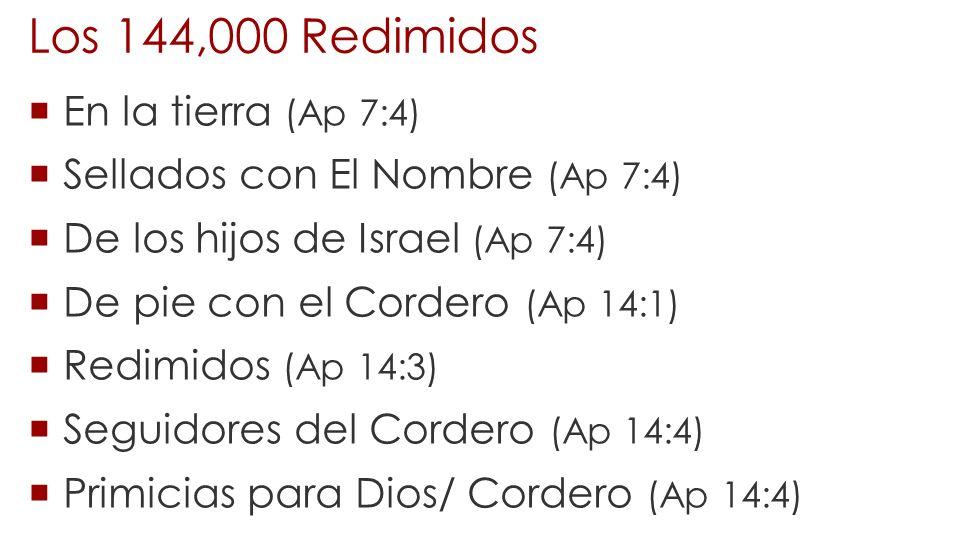 Los 144,000 Redimidos En la tierra (Ap 7:4)