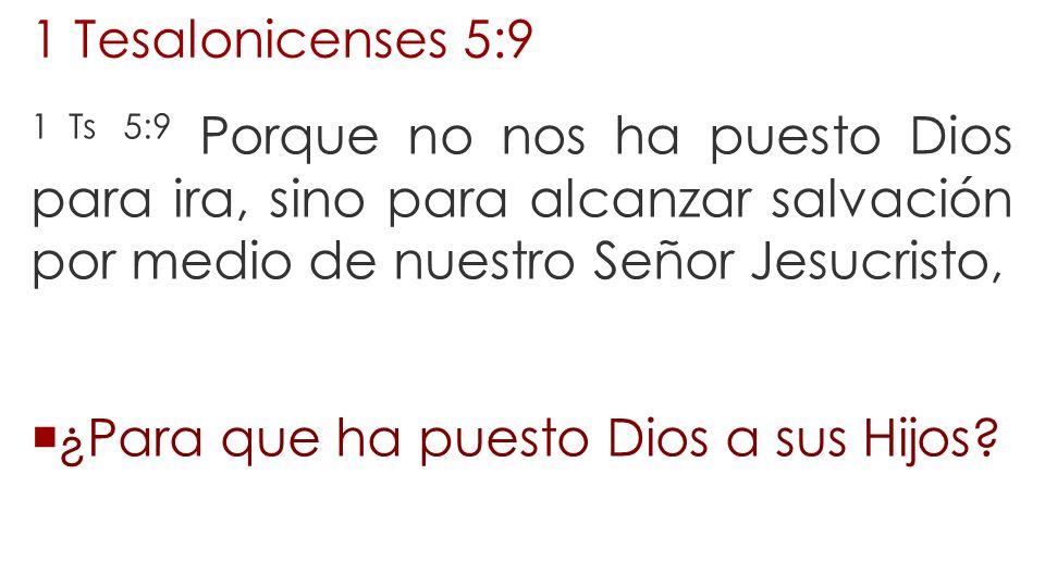 1 Tesalonicenses 5:9 1 Ts 5:9 Porque no nos ha puesto Dios para ira, sino para alcanzar salvación por medio de nuestro Señor Jesucristo,