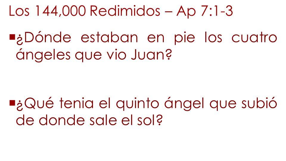 Los 144,000 Redimidos – Ap 7:1-3 ¿Dónde estaban en pie los cuatro ángeles que vio Juan.