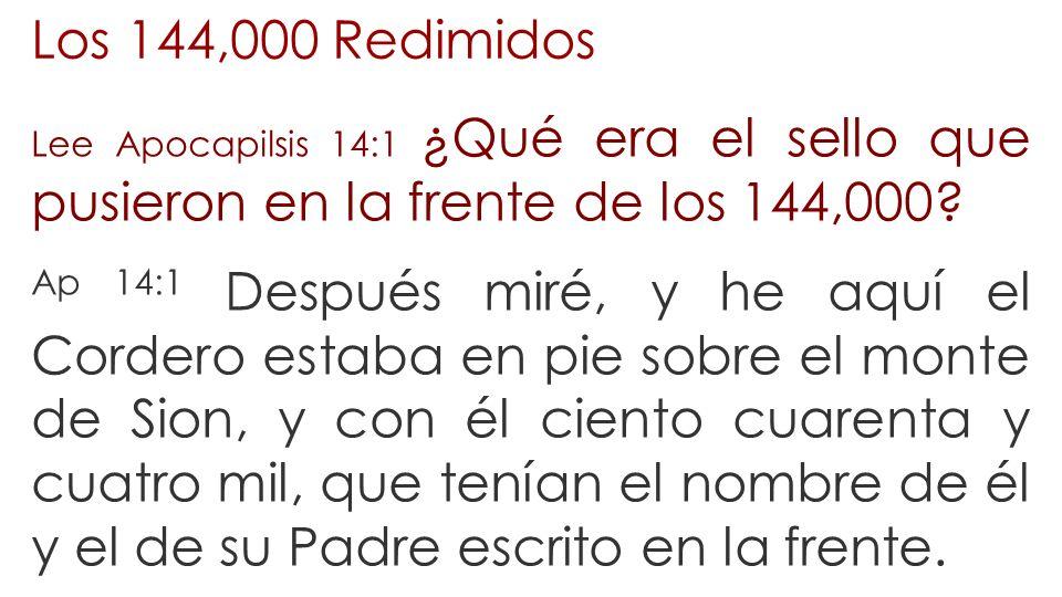 Los 144,000 Redimidos Lee Apocapilsis 14:1 ¿Qué era el sello que pusieron en la frente de los 144,000