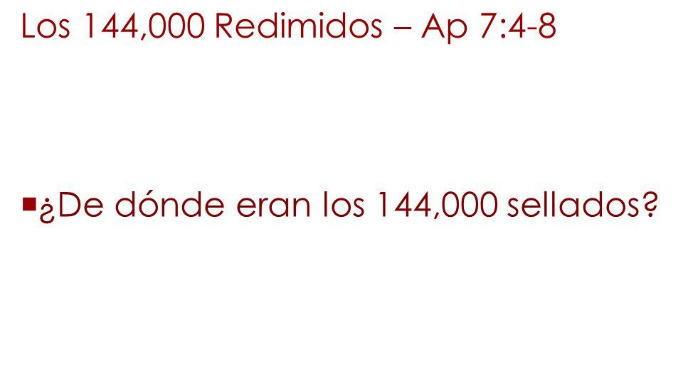 Los 144,000 Redimidos – Ap 7:4-8 ¿De dónde eran los 144,000 sellados
