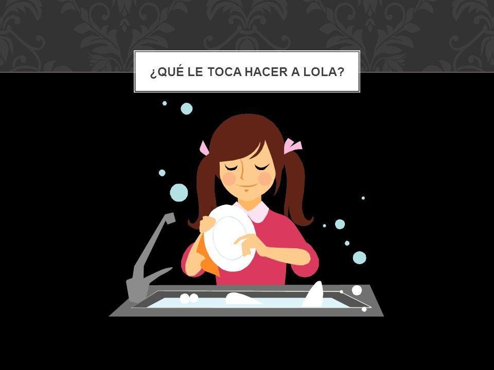 ¿Qué le toca hacer a Lola